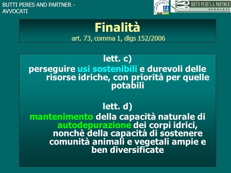BUTTI PERES AND PARTNER - AVVOCATI Finalità art. 73, comma 1, dlgs 152/2006 lett. c) perseguire usi sostenibili e durevoli delle risorse idriche, con