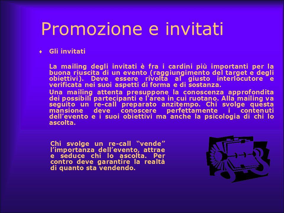 Promozione e invitati  Gli invitati La mailing degli invitati è fra i cardini più importanti per la buona riuscita di un evento (raggiungimento del t