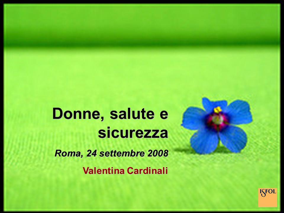 Donne, salute e sicurezza Roma, 24 settembre 2008 Valentina Cardinali