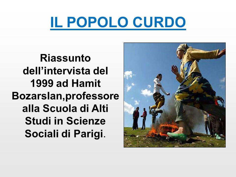 IL POPOLO CURDO Riassunto dell'intervista del 1999 ad Hamit Bozarslan,professore alla Scuola di Alti Studi in Scienze Sociali di Parigi.