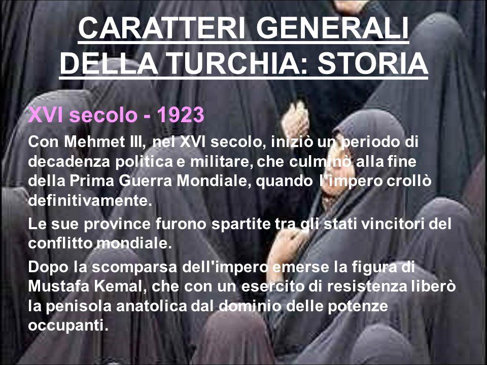 CARATTERI GENERALI DELLA TURCHIA: STORIA 1923 - 1951 La Repubblica Turca fu fondata nel 1923, e Mustafa Kemal Ataturk ne divenne il primo Presidente.