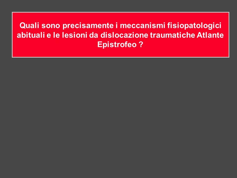 Quali sono precisamente i meccanismi fisiopatologici abituali e le lesioni da dislocazione traumatiche Atlante Epistrofeo ?