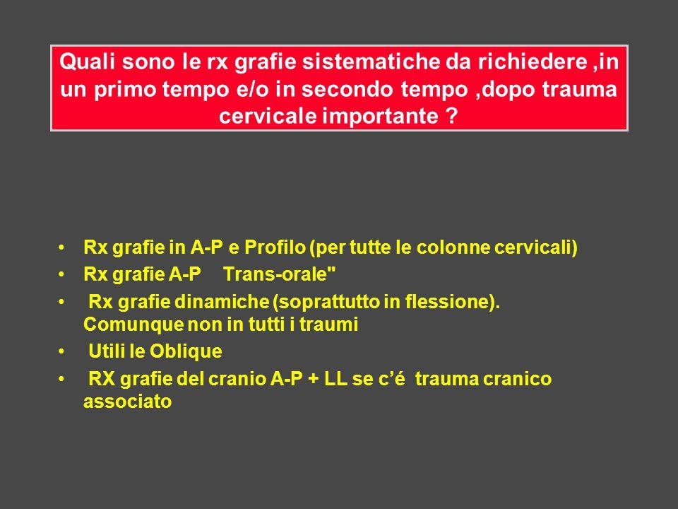 Rx grafie in A-P e Profilo (per tutte le colonne cervicali) Rx grafie A-P Trans-orale