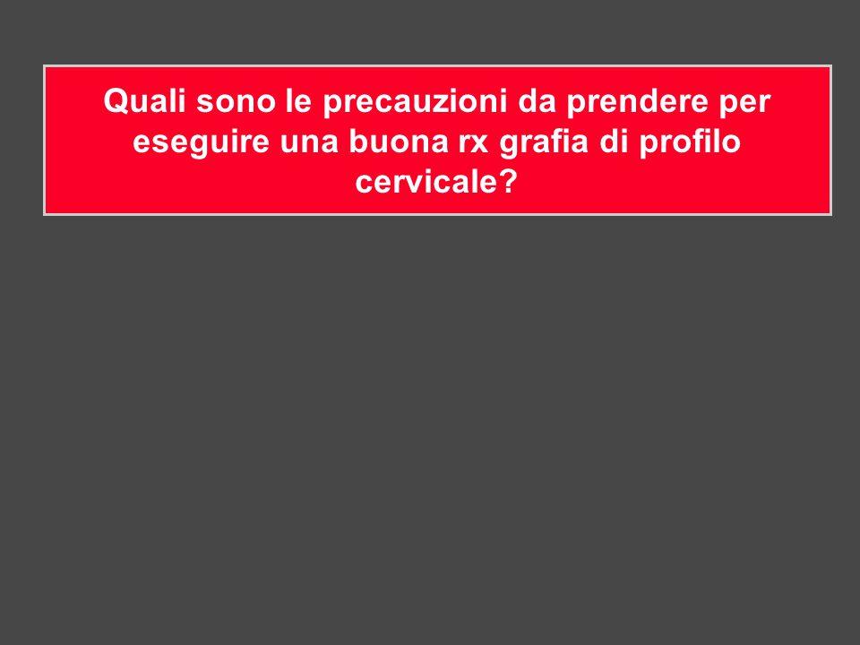 Quali sono le precauzioni da prendere per eseguire una buona rx grafia di profilo cervicale?