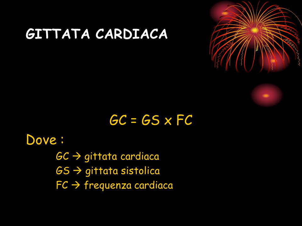 GITTATA CARDIACA GC = GS x FC Dove : GC  gittata cardiaca GS  gittata sistolica FC  frequenza cardiaca