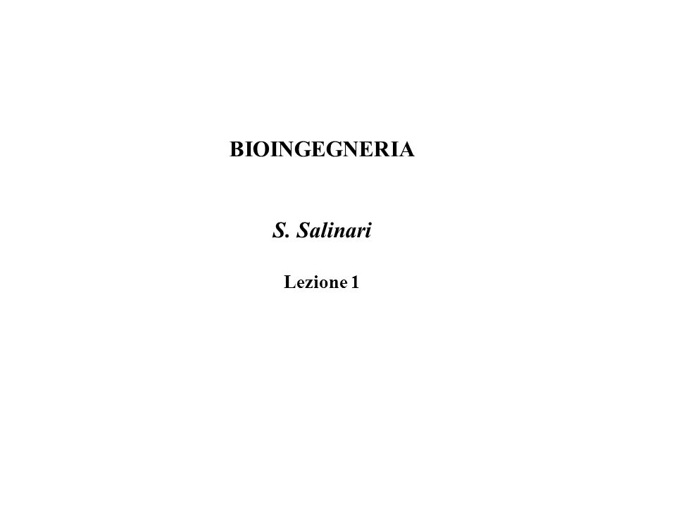 BIOINGEGNERIA S. Salinari Lezione 1