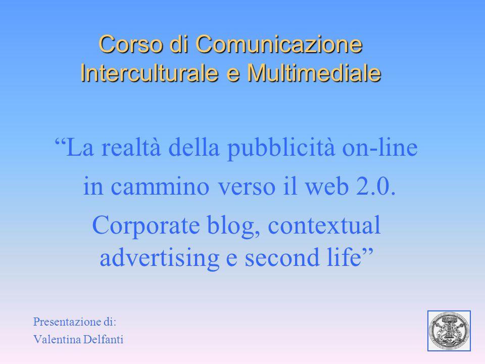 """Corso di Comunicazione Interculturale e Multimediale """"La realtà della pubblicità on-line in cammino verso il web 2.0. Corporate blog, contextual adver"""