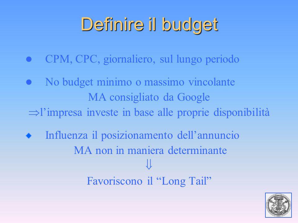 Definire il budget CPM, CPC, giornaliero, sul lungo periodo No budget minimo o massimo vincolante MA consigliato da Google  l'impresa investe in base