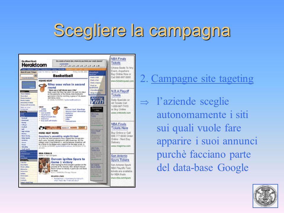 Scegliere la campagna 2. Campagne site tageting  l'aziende sceglie autonomamente i siti sui quali vuole fare apparire i suoi annunci purchè facciano