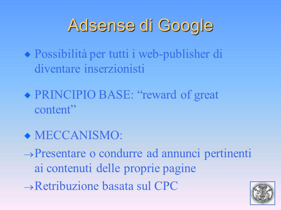 """Adsense di Google Possibilità per tutti i web-publisher di diventare inserzionisti PRINCIPIO BASE: """"reward of great content"""" MECCANISMO:  Presentare"""