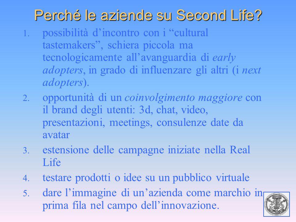 """Perché le aziende su Second Life? 1. possibilità d'incontro con i """"cultural tastemakers"""", schiera piccola ma tecnologicamente all'avanguardia di early"""