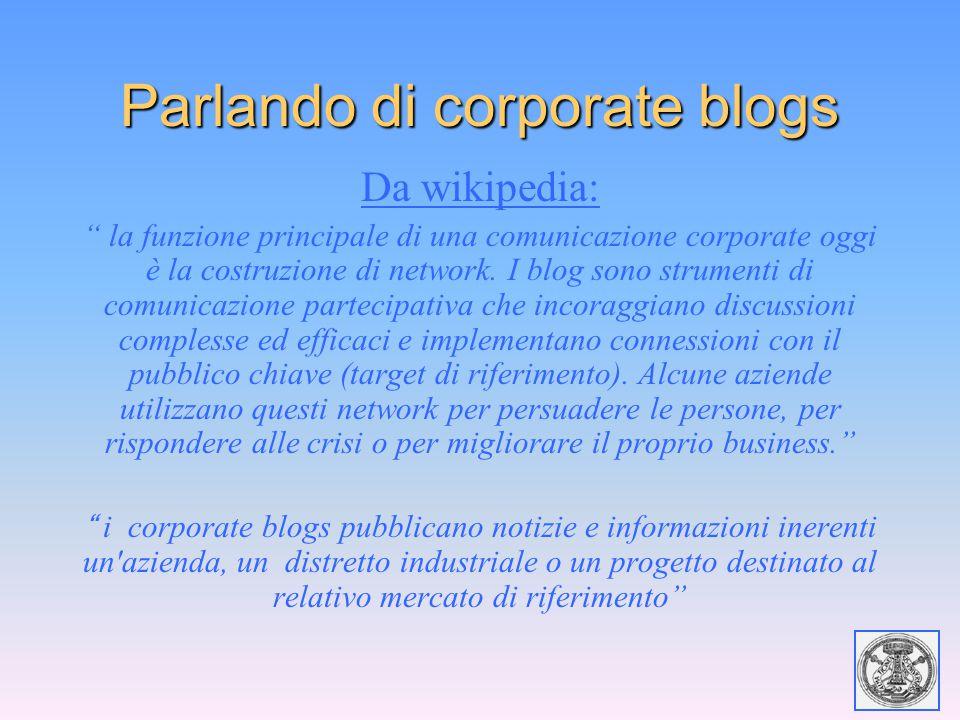 """Parlando di corporate blogs Da wikipedia: """" la funzione principale di una comunicazione corporate oggi è la costruzione di network. I blog sono strume"""