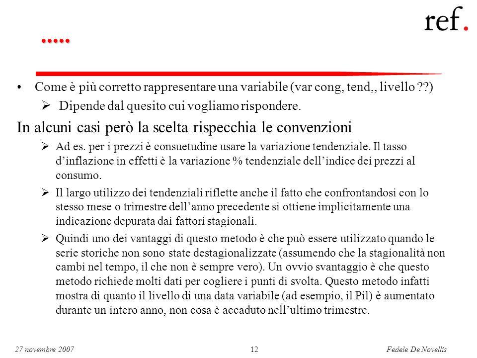 Fedele De Novellis 27 novembre 200712..... Come è più corretto rappresentare una variabile (var cong, tend,, livello ??)  Dipende dal quesito cui vog