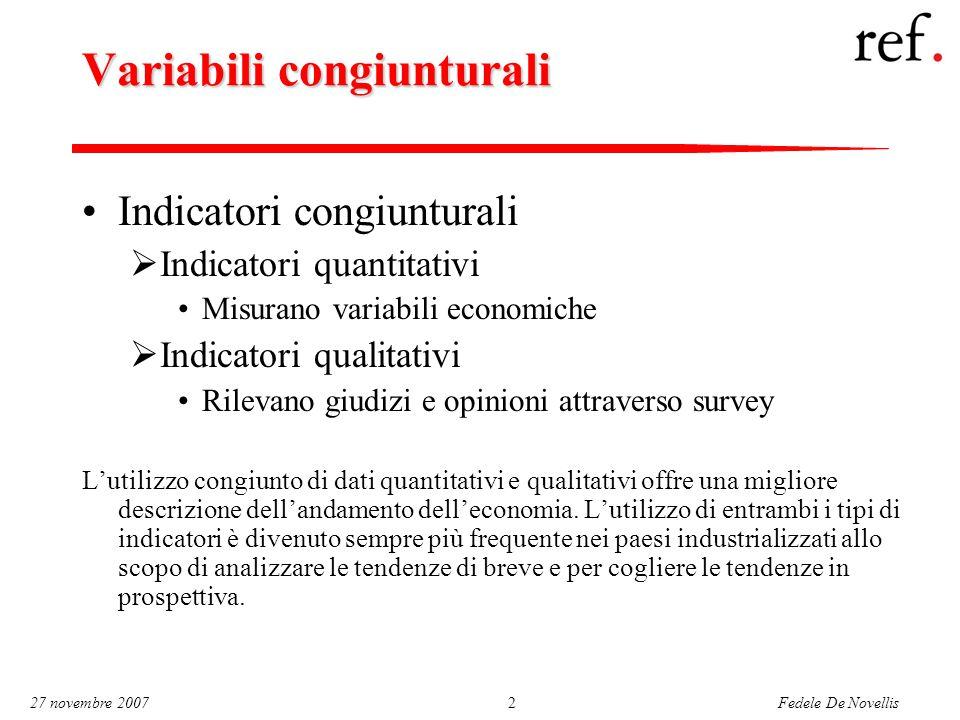 Fedele De Novellis 27 novembre 20072 Variabili congiunturali Indicatori congiunturali  Indicatori quantitativi Misurano variabili economiche  Indica