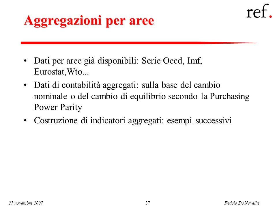 Fedele De Novellis 27 novembre 200737 Aggregazioni per aree Dati per aree già disponibili: Serie Oecd, Imf, Eurostat,Wto... Dati di contabilità aggreg
