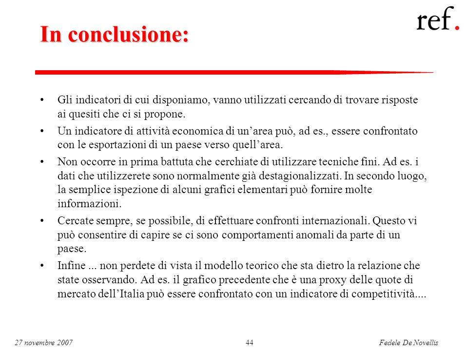 Fedele De Novellis 27 novembre 200744 In conclusione: Gli indicatori di cui disponiamo, vanno utilizzati cercando di trovare risposte ai quesiti che ci si propone.