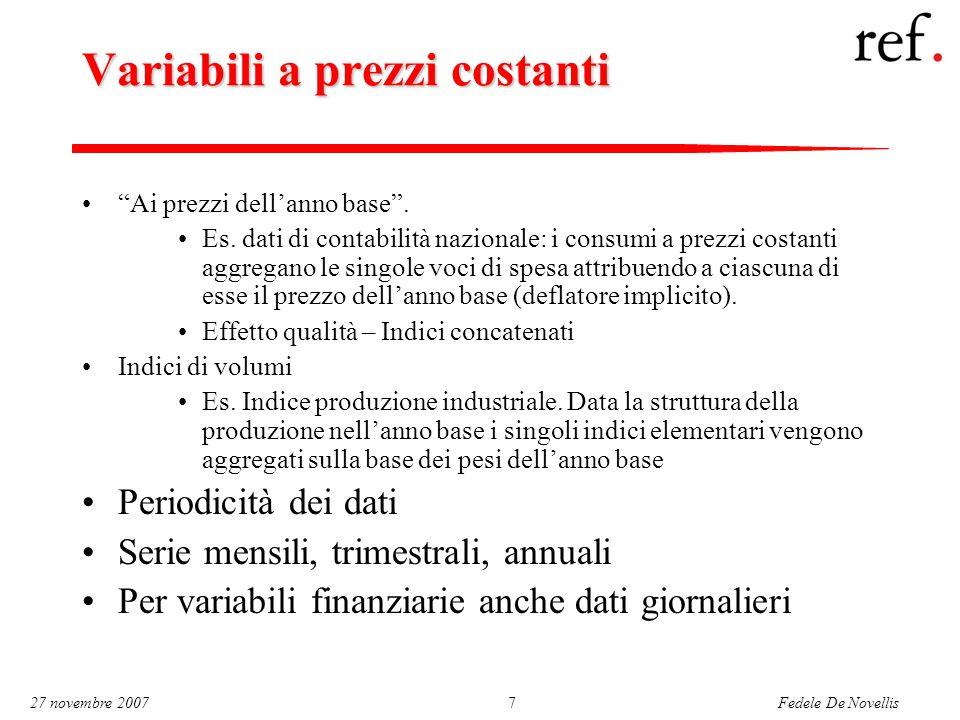 """Fedele De Novellis 27 novembre 20077 Variabili a prezzi costanti """"Ai prezzi dell'anno base"""". Es. dati di contabilità nazionale: i consumi a prezzi cos"""