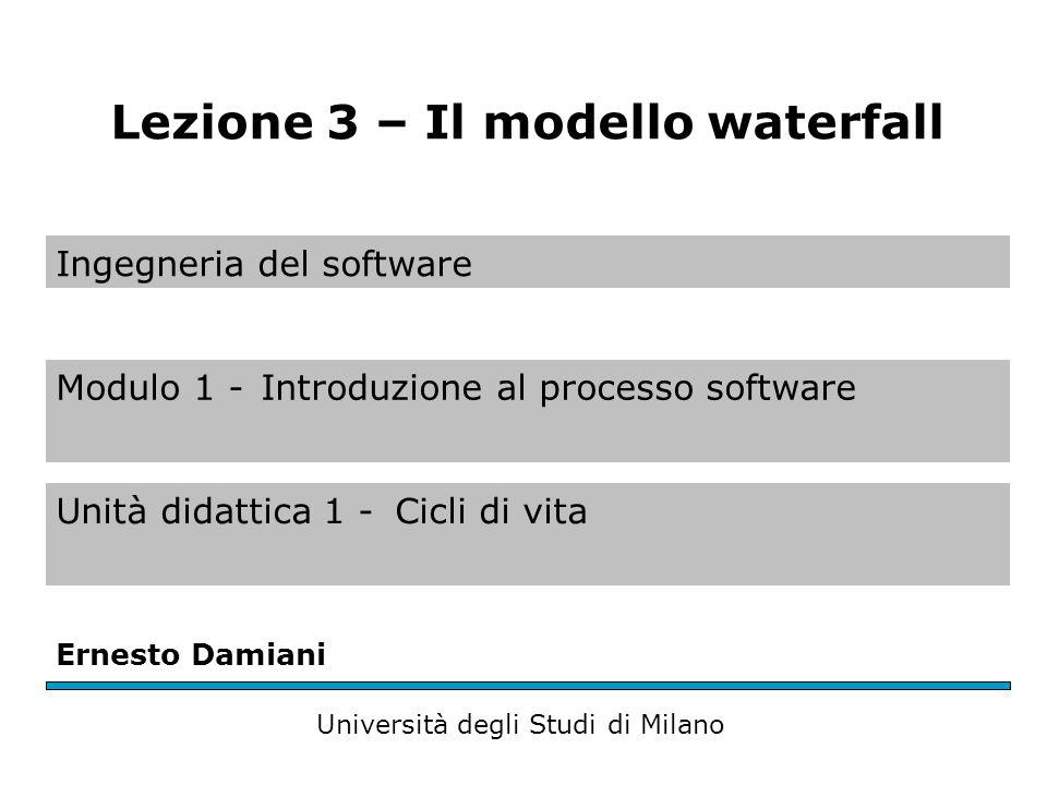 Ingegneria del software Modulo 1 -Introduzione al processo software Unità didattica 1 -Cicli di vita Ernesto Damiani Università degli Studi di Milano