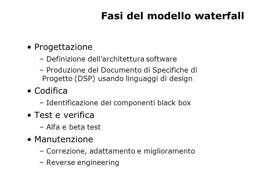 Fasi del modello waterfall Progettazione – Definizione dell'architettura software – Produzione del Documento di Specifiche di Progetto (DSP) usando li