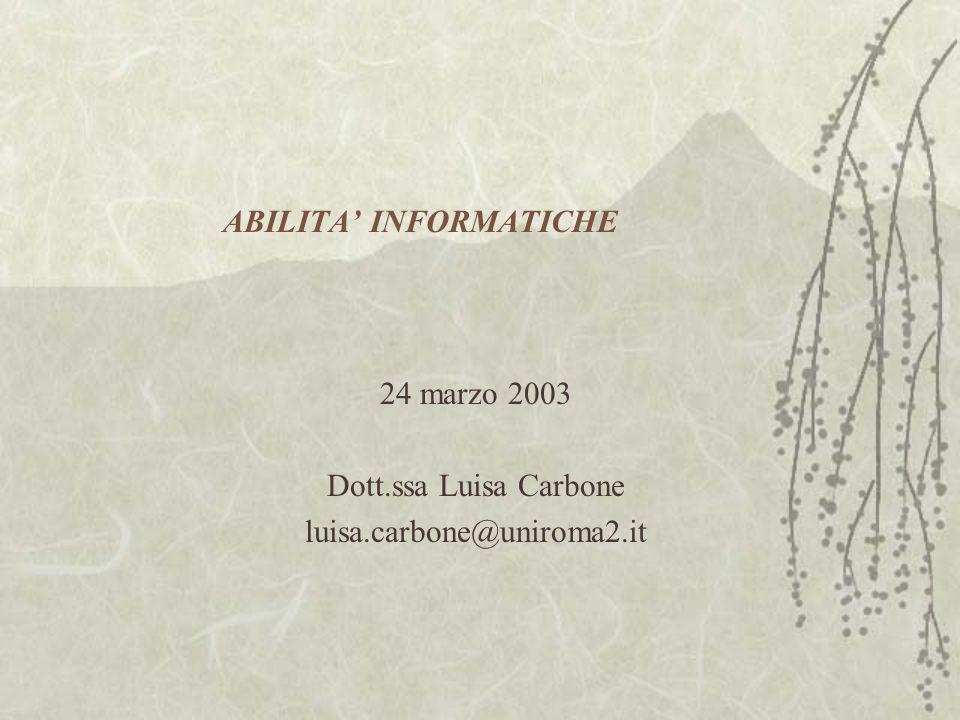 ABILITA' INFORMATICHE 24 marzo 2003 Dott.ssa Luisa Carbone luisa.carbone@uniroma2.it