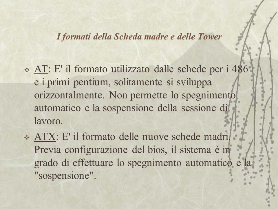 I formati della Scheda madre e delle Tower  AT: E il formato utilizzato dalle schede per i 486 e i primi pentium, solitamente si sviluppa orizzontalmente.