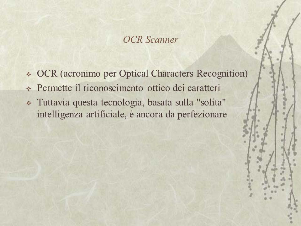 OCR Scanner  OCR (acronimo per Optical Characters Recognition)  Permette il riconoscimento ottico dei caratteri  Tuttavia questa tecnologia, basata sulla solita intelligenza artificiale, è ancora da perfezionare