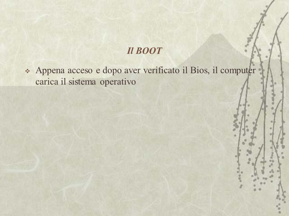 Il BOOT  Appena acceso e dopo aver verificato il Bios, il computer carica il sistema operativo