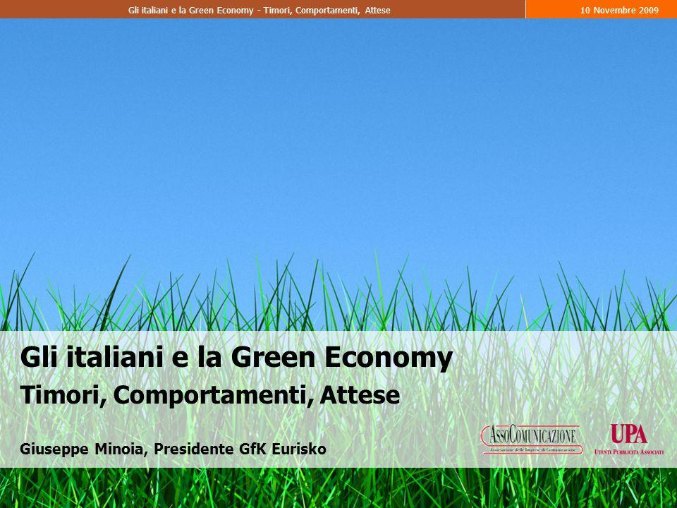 Gli italiani e la Green Economy - Timori, Comportamenti, Attese10 Novembre 2009 Gli italiani e la Green Economy Timori, Comportamenti, Attese Giuseppe Minoia, Presidente GfK Eurisko
