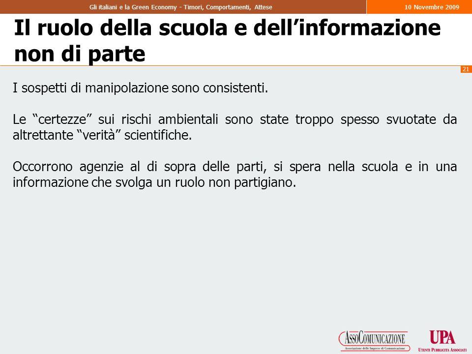 21 Gli italiani e la Green Economy - Timori, Comportamenti, Attese10 Novembre 2009 Il ruolo della scuola e dell'informazione non di parte I sospetti di manipolazione sono consistenti.