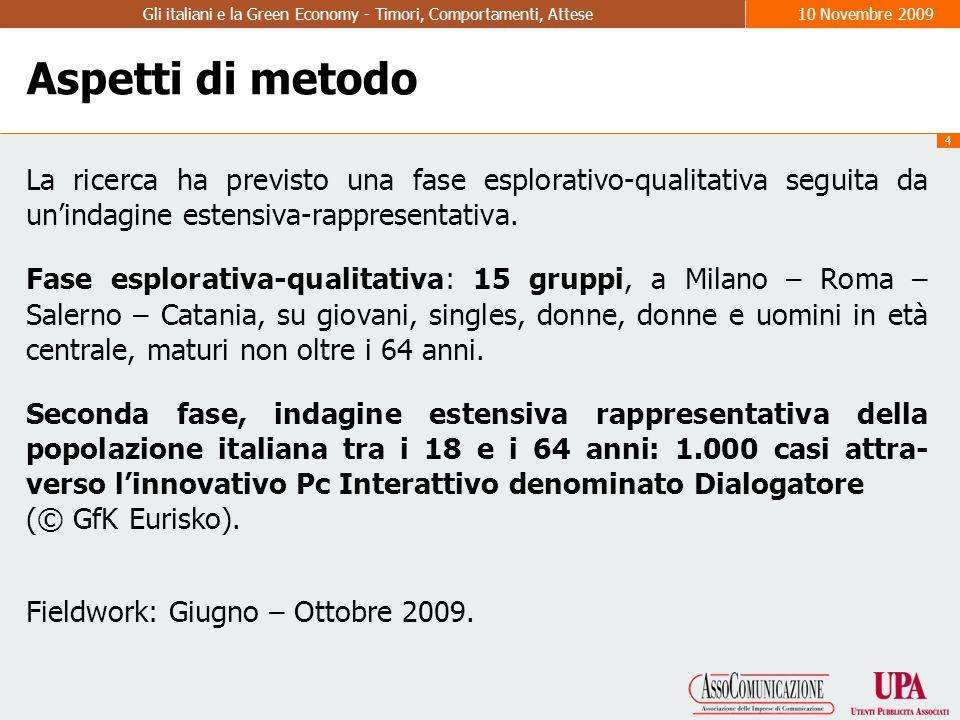 4 Gli italiani e la Green Economy - Timori, Comportamenti, Attese10 Novembre 2009 Aspetti di metodo La ricerca ha previsto una fase esplorativo-qualitativa seguita da un'indagine estensiva-rappresentativa.