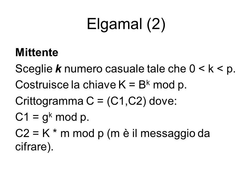 Elgamal (2) Mittente Sceglie k numero casuale tale che 0 < k < p.