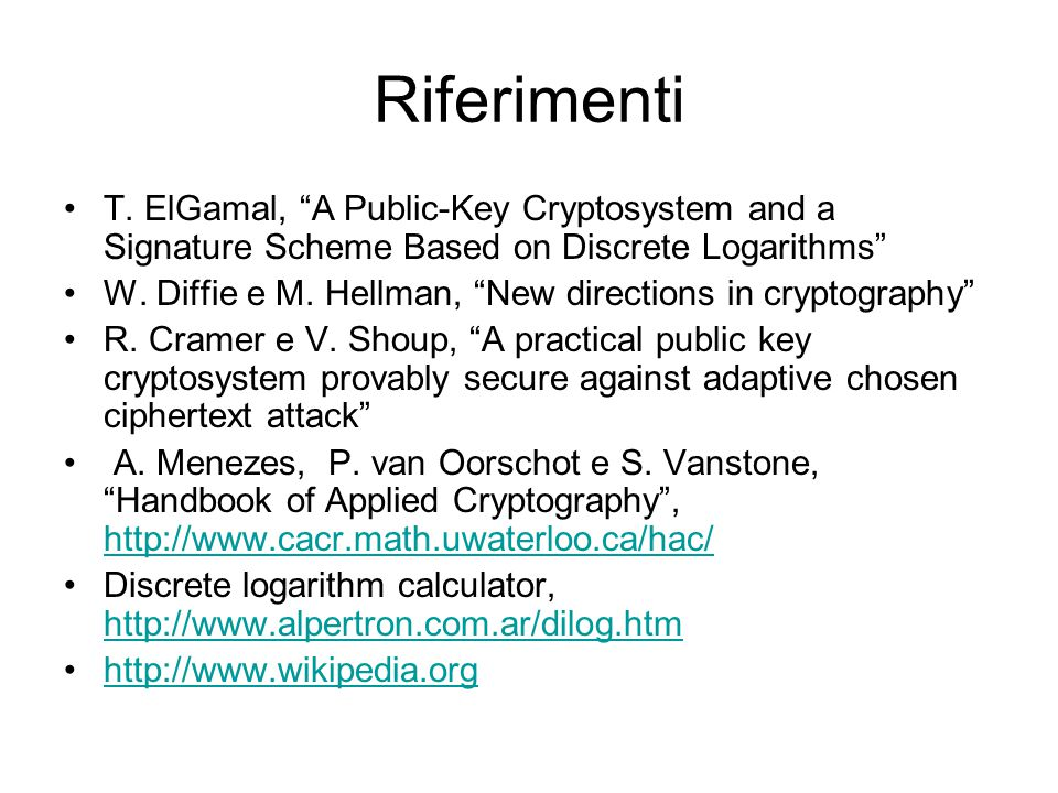 """Riferimenti T. ElGamal, """"A Public-Key Cryptosystem and a Signature Scheme Based on Discrete Logarithms"""" W. Diffie e M. Hellman, """"New directions in cry"""