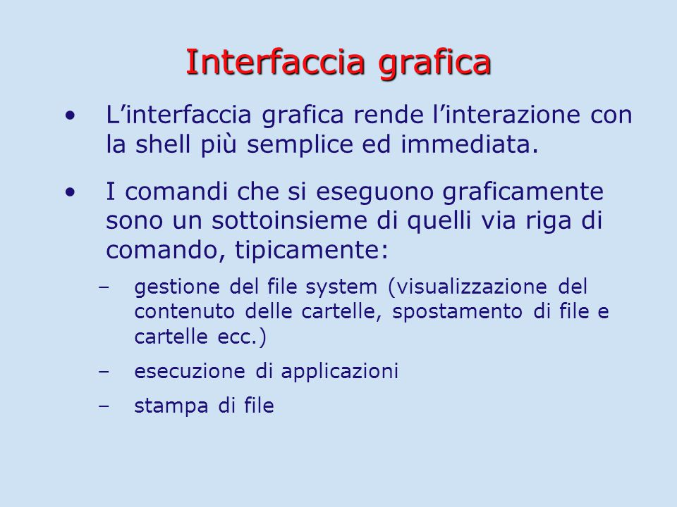 Interfaccia grafica L'interfaccia grafica rende l'interazione con la shell più semplice ed immediata.