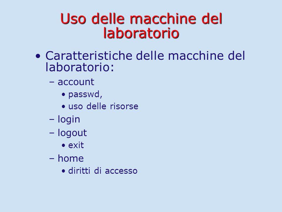 Uso delle macchine del laboratorio Caratteristiche delle macchine del laboratorio: – –account passwd, uso delle risorse – –login – –logout exit – –home diritti di accesso