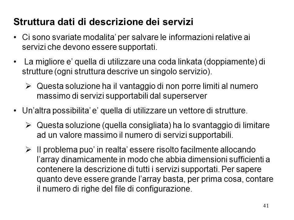 41 Struttura dati di descrizione dei servizi Ci sono svariate modalita' per salvare le informazioni relative ai servizi che devono essere supportati.