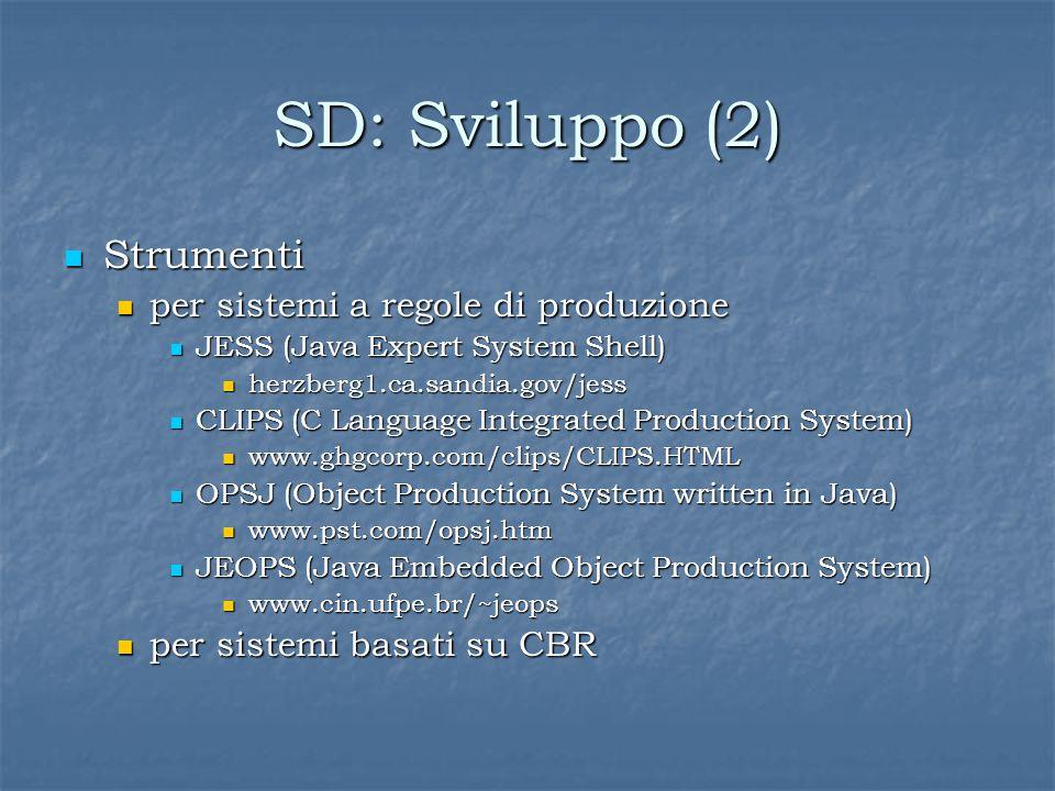 SD: Sviluppo (2) Strumenti Strumenti per sistemi a regole di produzione per sistemi a regole di produzione JESS (Java Expert System Shell) JESS (Java