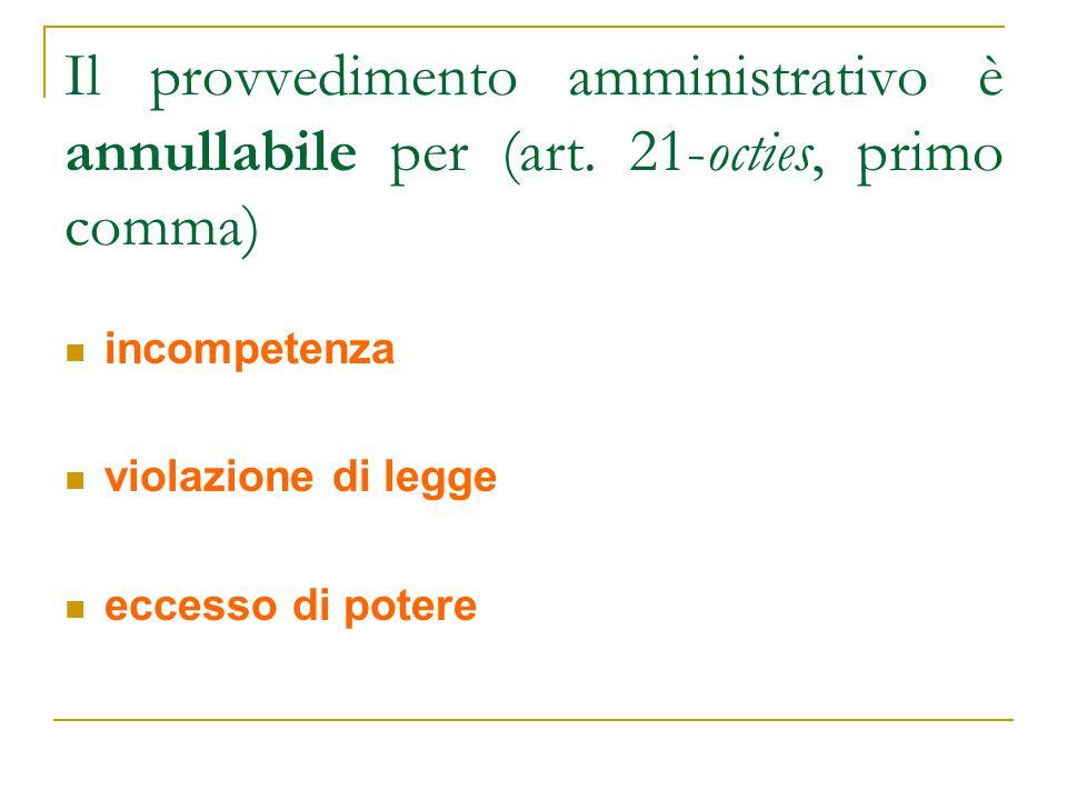 Il provvedimento amministrativo è annullabile per (art. 21-octies, primo comma) incompetenza violazione di legge eccesso di potere