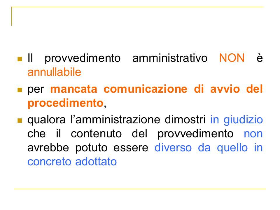 Il provvedimento amministrativo NON è annullabile per mancata comunicazione di avvio del procedimento, qualora l'amministrazione dimostri in giudizio