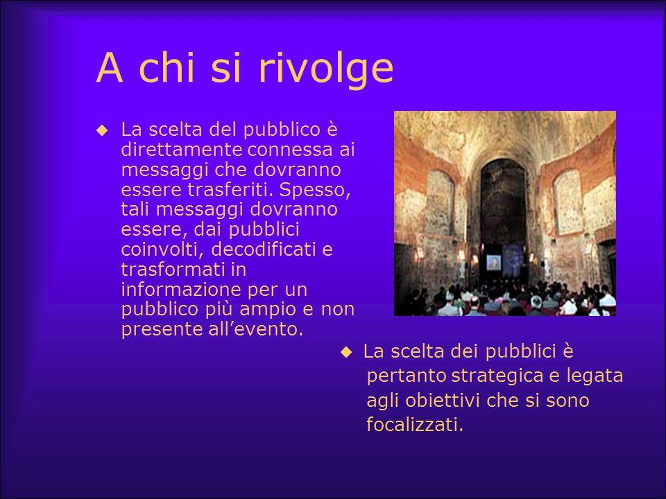 A chi si rivolge  La scelta del pubblico è direttamente connessa ai messaggi che dovranno essere trasferiti. Spesso, tali messaggi dovranno essere, d