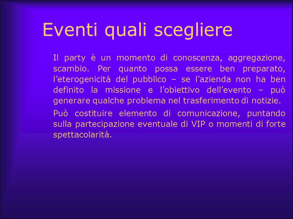 Eventi quali scegliere Il party è un momento di conoscenza, aggregazione, scambio. Per quanto possa essere ben preparato, l'eterogenicità del pubblico