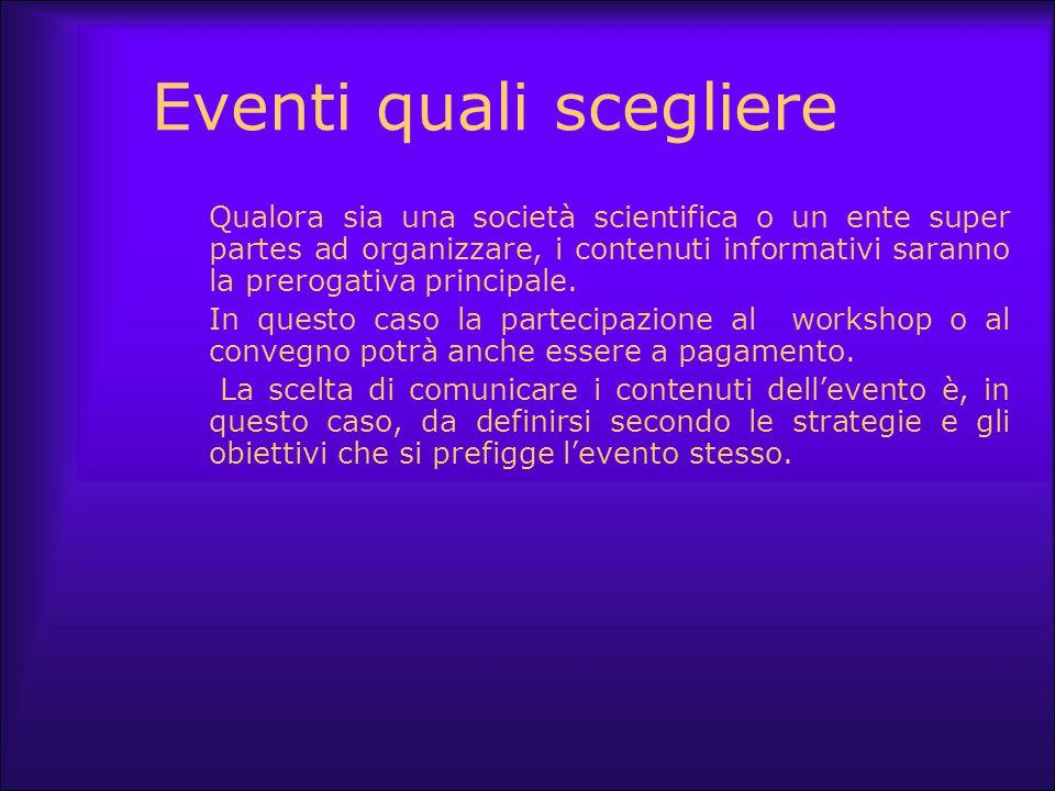 Eventi quali scegliere Qualora sia una società scientifica o un ente super partes ad organizzare, i contenuti informativi saranno la prerogativa princ