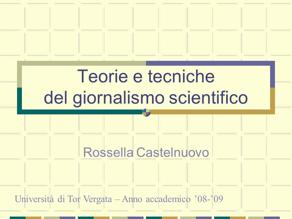 Teorie e tecniche del giornalismo scientifico Rossella Castelnuovo Università di Tor Vergata – Anno accademico '08-'09