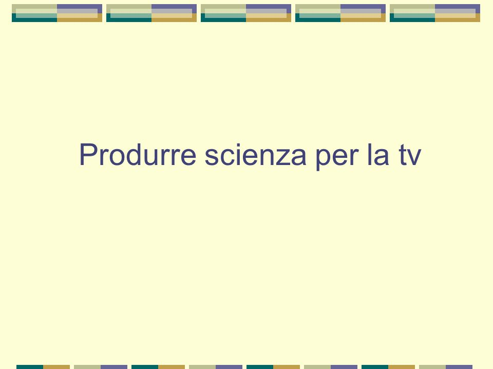 Produrre scienza per la tv