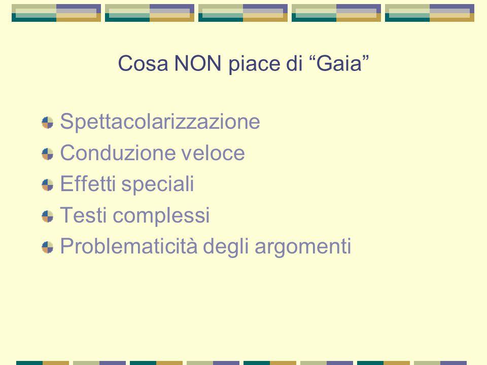 Cosa NON piace di Gaia Spettacolarizzazione Conduzione veloce Effetti speciali Testi complessi Problematicità degli argomenti
