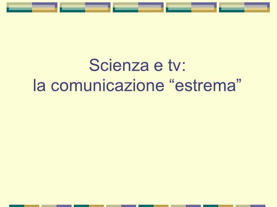 Scienza e tv: la comunicazione estrema