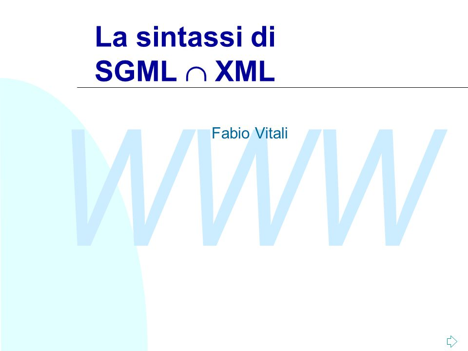 WWW La sintassi di SGML  XML Fabio Vitali