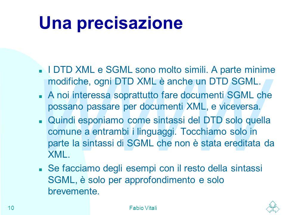 WWW Fabio Vitali10 Una precisazione n I DTD XML e SGML sono molto simili.