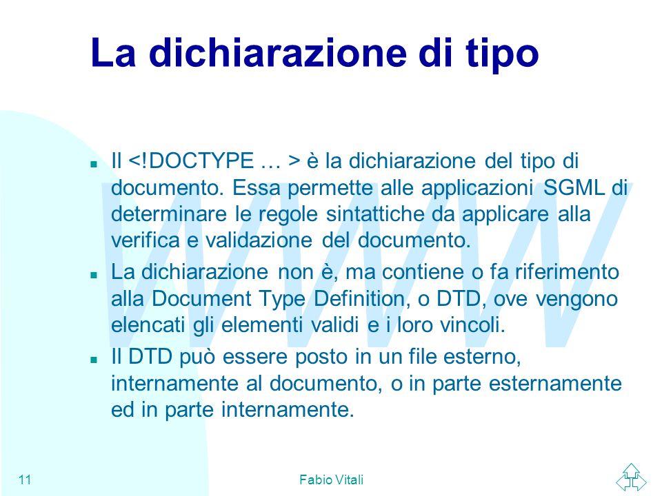 WWW Fabio Vitali11 La dichiarazione di tipo Il è la dichiarazione del tipo di documento.