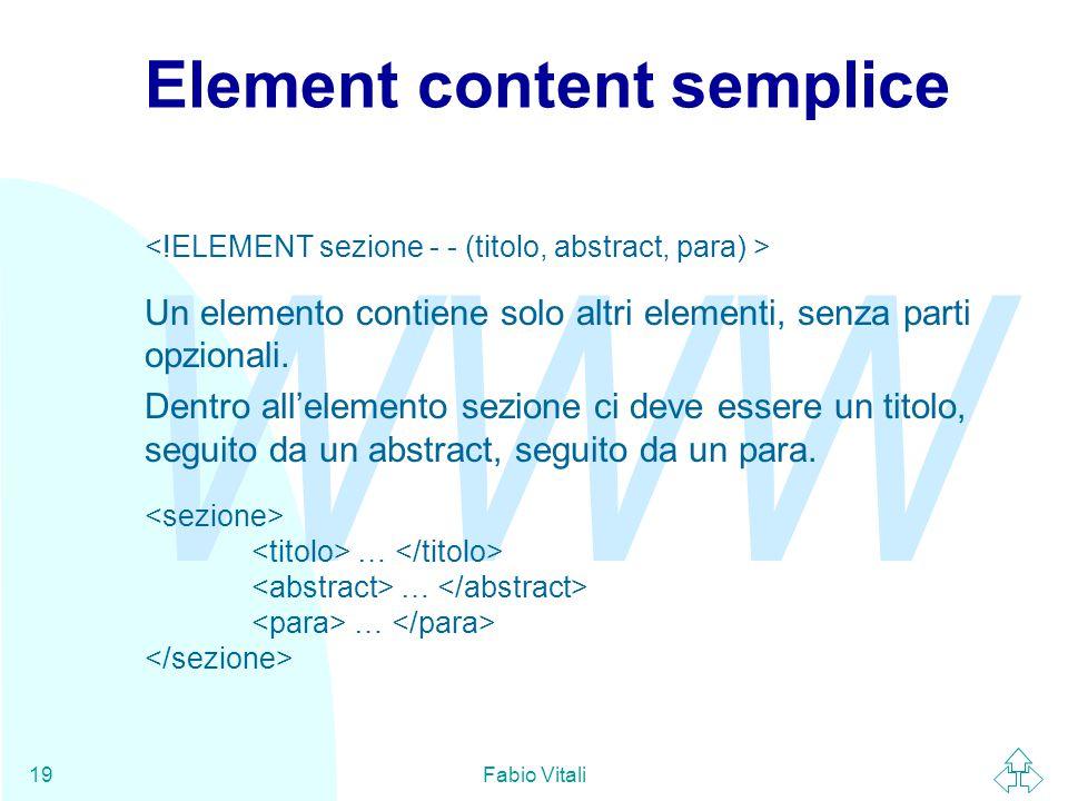 WWW Fabio Vitali19 Element content semplice Un elemento contiene solo altri elementi, senza parti opzionali.