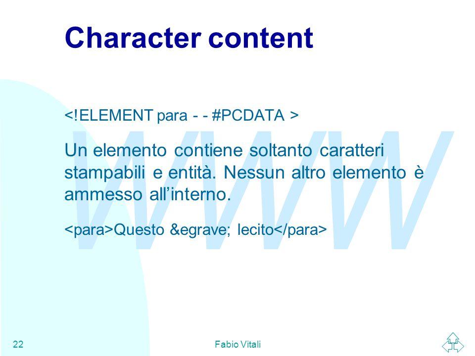 WWW Fabio Vitali22 Character content Un elemento contiene soltanto caratteri stampabili e entità.